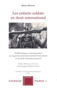 Magali Maystre - Les enfants soldats en droit international - Problématiques contemporaines au regard du droit international humanitaire et du droit international pénal.
