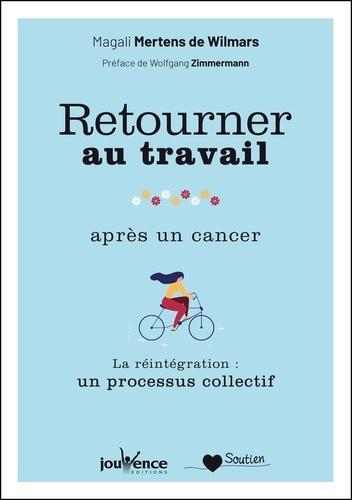 Magali Mertens de Wilmars - Retourner au travail après un cancer - La réintégration : un processus collectif.