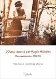 Magali Michelet et Sathya Rao - L'Ouest raconté par Magali Michelet - Chroniques pionnières (1906-1916).