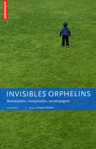 Magali Molinié - Invisibles orphelins - Reconnaître, comprendre, accompagner.