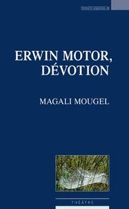 Magali Mougel - Erwin Motor, dévotion.