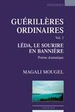 Magali Mougel - Guérillères ordinaires, vol.2 : Léda, le sourire en bannière.