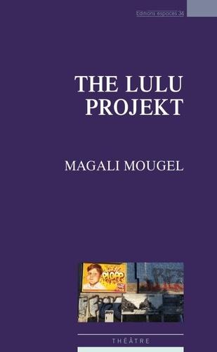 Magali Mougel - The Lulu Projekt.