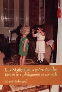 Magali Nachtergael - Les mythologies individuelles - Récit de soi et photographie au 20e siècle.