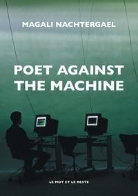 Magali Nachtergael - Poet Against The Machine - Une histoire technopolitique de la littérature.