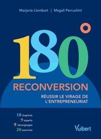 Magali Perruchini et Marjorie Llombart - 180°. Reconversion - Réussir le virage de l'entrepreneuriat.