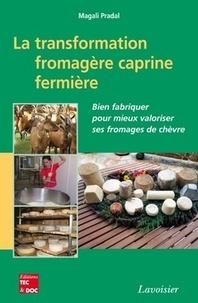 Magali Pradal - La transformation fromagère caprine fermière - Bien fabriquer pour mieux valoriser ses fromages de chèvre.