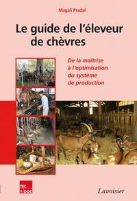 Magali Pradal - Le guide de l'éleveur de chèvres - De la maîtrise à l'optimisation du système de production.