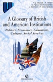 Magali Puyjarinet et  Collectif - A glossary of british and american institutions - Politics, economics, education, culture, social services.