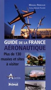 Magali Rebeaud - Guide de la France aéronautique - Plus de 130 musées et sites à visiter.
