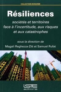 Magali Reghezza-Zitt et Samuel Rufat - Résiliences - Sociétés et territoires face à l'incertitude, aux risques et aux catastrophes.