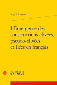 Magali Rouquier - L'émergence des constructions clivées, pseudo-clivées et liées en français.
