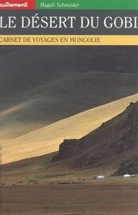 Magali Schneider et Henry Dougier - Le désert du Gobi - Carnet de voyages en Mongolie.