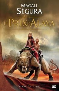 Magali Ségura - Eternité Tome 1 : Le prix d'Alaya.