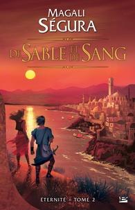 Magali Ségura - Eternité Tome 2 : De sable et de sang.