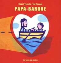 Magali Turquin et Yan Thomas - Papa-barque.