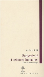 Magali Uhl - Subjectivité et sciences humaines - Essai de métasociologie.