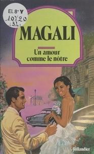 Magali - Un Amour comme le nôtre.