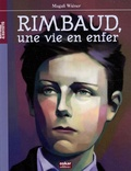 Magali Wiéner - Arthur Rimbaud - Une vie en enfer.