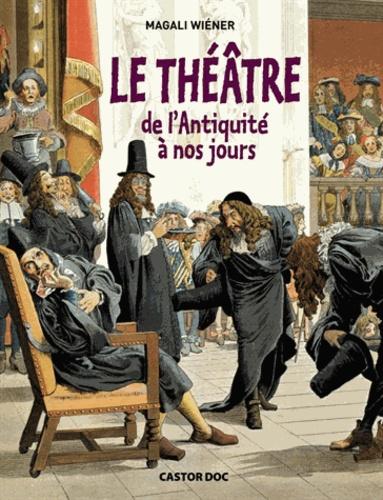 Magali Wiéner - Le théâtre de l'antiquité à nos jours.