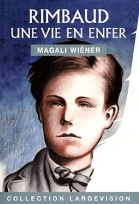 Magali Wiéner - Rimbaud, une vie en enfer.