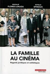 Magalie Flores-Lonjou et Estelle Epinoux - La famille au cinéma - Regards juridiques et esthétiques.