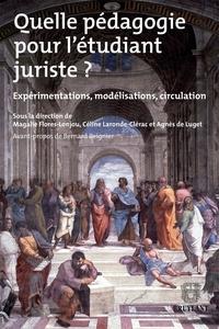 Magalie Flores-Lonjou et Céline Laronde-Clérac - Quelle pédagogie pour l'étudiant juriste ? - Expérimentations, modélisations, circulation.