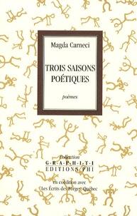 Magda Carneci - Trois saisons poétiques.