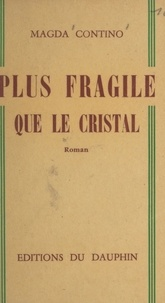 Magda Contino - Plus fragile que le cristal.