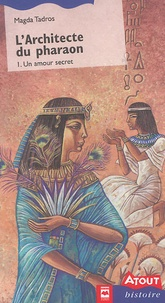 Magda Tadros - L'architecte du pharaon Tome 1 : Un amour secret.