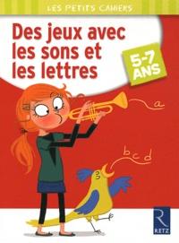 Magdalena Guirao-Jullien et Lucile Ahrweiller - DEs jeux avec les sons et les lettres - 5-7 ans.