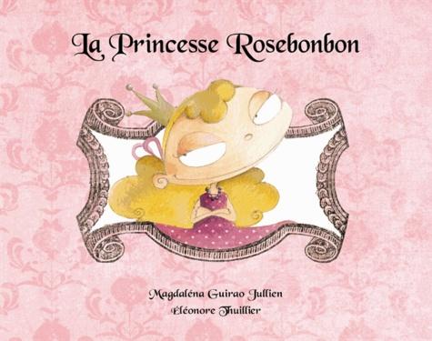Magdalena Guirao-Jullien et Eléonore Thuillier - La Princesse Rosebonbon.