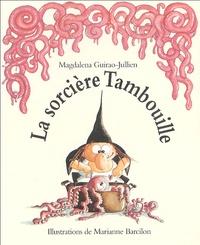 Magdalena Guirao-Jullien et Marianne Barcilon - La sorcière Tambouille.