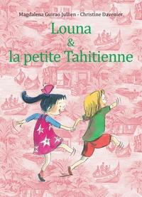 Magdalena Guirao-Jullien et Christine Davenier - Louna et la petite Tahitienne.