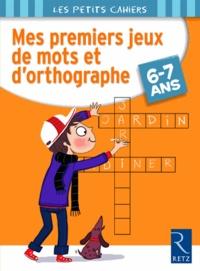 Magdalena Guirao-Jullien - Mes premiers jeux de mots et d'orthographe 6-7 ans.