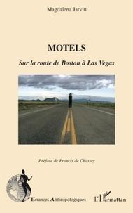 Magdalena Jarvin - Motels - Sur la route de Boston à Las Vegas.