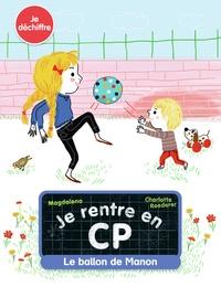 Magdalena et Charlotte Roederer - Je rentre en CP Tome 7 : Le ballon de Manon.