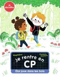 Magdalena et Charlotte Roederer - Je rentre en CP Tome 9 : Eloi joue dans les bois.