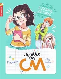 Magdalena et Mini Ludvin - Je suis en CM Tome 1 : Le journal de Marie.