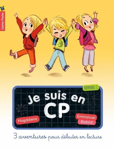 Magdalena et Emmanuel Ristord - Je suis en CP  : 3 aventures pour débuter en lecture (niveau 1) - Réunit C'est la rentrée ! ; Dispute à la récré ; Le nouveau.