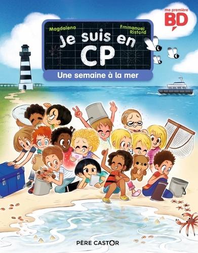 Magdalena et Emmanuel Ristord - Je suis en CP  : Une semaine à la mer.