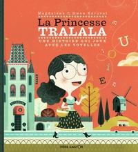 Magdalena et Gwen Keraval - La princesse Tralala - Une histoire qui joue avec les voyelles.