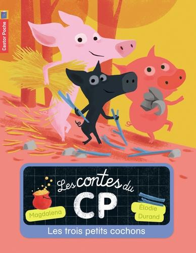Magdalena et Elodie Durand - Les contes du CP Tome 2 : Les trois petits cochons.