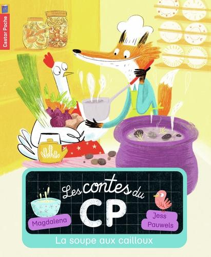 Magdalena et Jess Pauwels - Les contes du CP Tome 3 : La soupe aux cailloux.