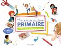 Ebook pour ipod téléchargement gratuit Mes photos de classe primaire  - Et tous mes souvenirs d'école en francais PDB iBook CHM