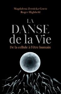 Magdalena Zernicka-Goetz et Roger Highfield - La danse de la vie - De la cellule à l'humain.