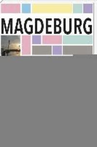 Magdeburg - Die 99 besonderen Seiten der Stadt.