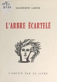 Magdeleine Labour et Georges Bouquet - L'arbre écartelé.