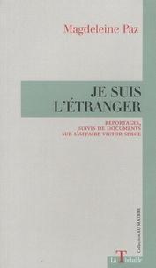 Magdeleine Paz - Je suis l'étranger - Reportages, suivis de documents sur l'affaire Victor Serge.