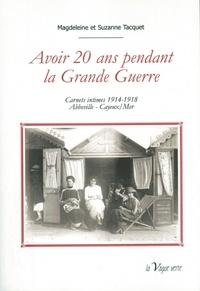 Magdeleine Tacquet et Suzanne Tacquet - Avoir 20 ans pendant la Grande Guerre - Carnets intimes 1914-1918 Abbeville-Cayeux/Mer.